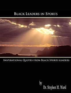 Black Leaders in Sports: Inspirational Quotes from Black Sports ...