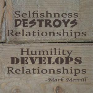 Selfish Parents Quotes A humble parent means you