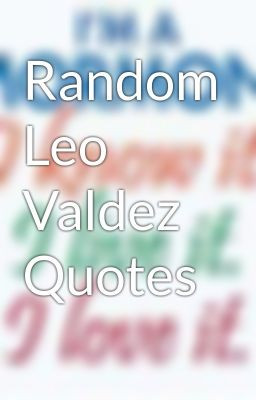 Random Leo Valdez Quotes