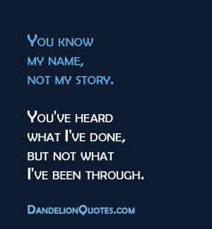 know my name not my story you ve heard what i ve done but not what i ...