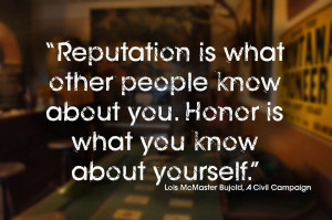 ... other people know about you. Honor is what you know about yourself
