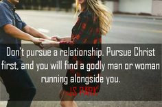 Don't pursue a relationship. Pursue Christ first, and you will find a ...