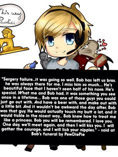PewDiePie - A quote from PewDiePie's transplant of Bob's heart More