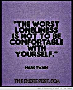 The Worst Loneliness Is Not Be Comfortable With Yourself - Adversity ...