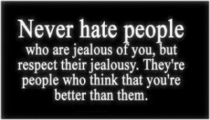 Never Hate People Jealousy Quotes For Friends
