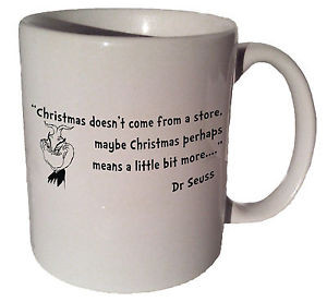Grinch-Dr-Seuss-Christmas-doesnt-come-from-a-store-quote-11-oz-coffee ...