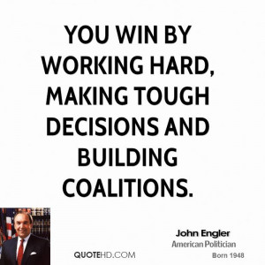 ... Win By Working Hard, Making Tough Decisions And Building Coalitions