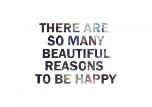 motivational quotes there are so many beautiful reasons to be happy1 ...