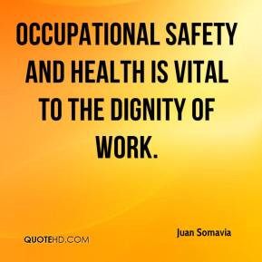 ... - Occupational safety and health is vital to the dignity of work