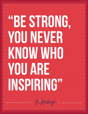 Runner Things #1246: Be strong, you never know who you are inspiring.