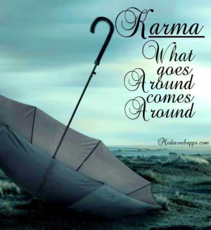 KARMA: What Goes Around Comes Around. Source: http://www.MediaWebApps ...