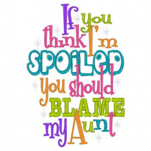 Sayings (3915) Spoiled Blame My Aunt 5x7