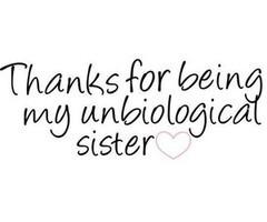 thanks for being my unbiological sister - Sök på Google