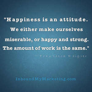 """This is a great quote: """"Happiness is an attitude. We either make ..."""