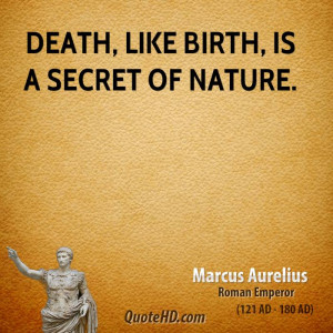 Death, like birth, is a secret of Nature.