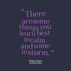 ... -there-are-some-things-you-learn-best-in-calm-and-some-in-storm.png