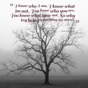 9699-i-know-who-i-am-i-know-what-im-not-you-know-who-you-are-you.png#i ...