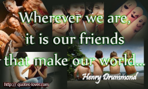 quotes wherever we are it is our friends that make our world
