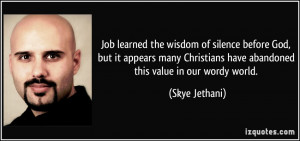 Job learned the wisdom of silence before God, but it appears many ...