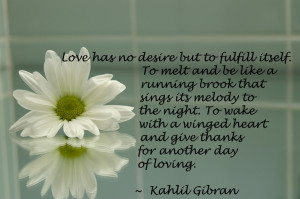 Love has no desire but to fulfill itself………