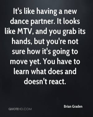 It's like having a new dance partner. It looks like MTV, and you grab ...