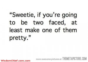 ... Message To All The Two Faced Women Out There Funny Cute Quote Picture