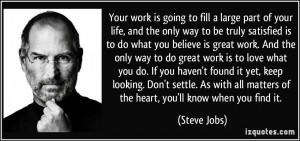 do what you believe is great work. And the only way to do great work ...