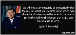 ... shrink from that risk at any time it must be faced. - John F. Kennedy