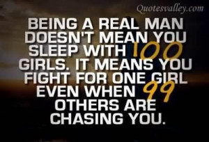 Being a real man doesnt mean you sleep with 100 girls quote