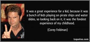... on it, it was the fondest experience of my childhood. - Corey Feldman