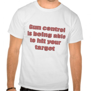 Gun Control Funny Sayings on Shirts Humor