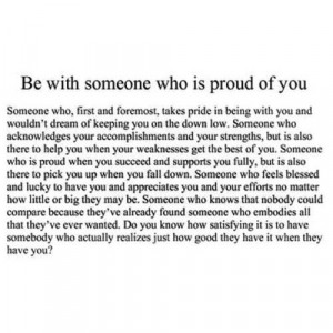 Be with someone who is proud of you