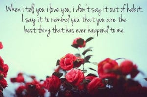 you I love you, I don't say it out of habit. I say it to remind you ...