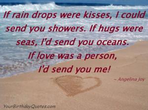 Were Kisses,I Could Send You Showers.If Hugs Were Seas,I'd Send You ...