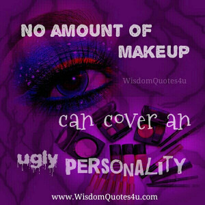 Beauty is only skin deep, but ugly goes down to the bone.