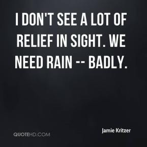 ... Kritzer - I don't see a lot of relief in sight. We need rain -- badly