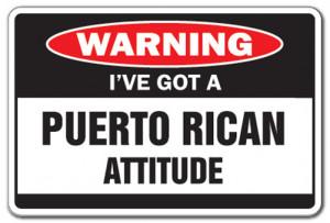 VE GOT A PUERTO RICAN ATTITUDE Warning Sign funny gag Puerto Rico ...