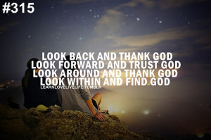 and thank god. Look forward and trust god. Look around and thank god ...
