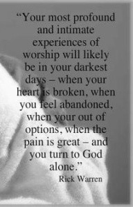 ... Will Likely Be In Your Darkest Days…. - Rick Warren ~ Prayer Quote
