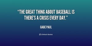 The great thing about baseball is there's a crisis every day.