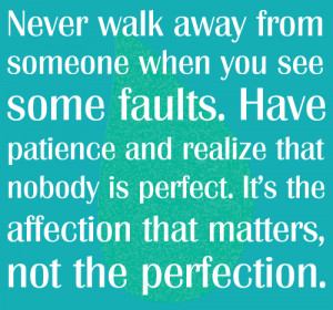Nobody is perfect Its affection that matters not the perfection