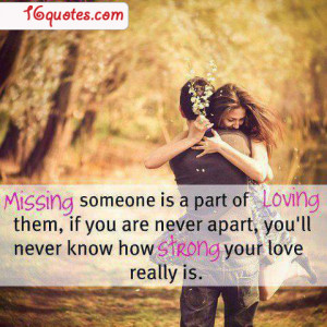 ... them if you are never apart you ll never know how strong your love is