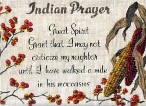 Indian Prayer. Wisdom that we should all endeavour to follow.