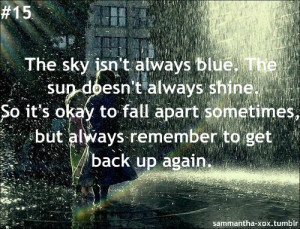 The sky isn't always blue. The sun doesn't always shine. So it's okay ...