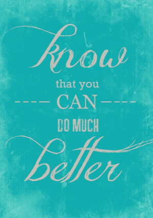 know that you can do much better