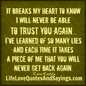 ... Breaks My Heart To Know I Will Never Be Able To Trust You Again Quote