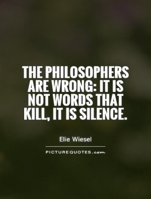Silence Quotes Words Quotes Philosopher Quotes Elie Wiesel Quotes
