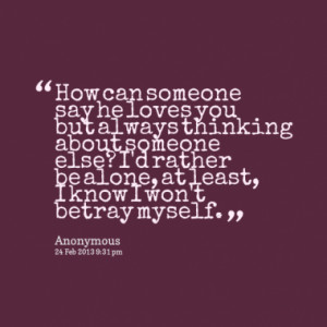 can someone say he loves you but always thinking about someone else ...