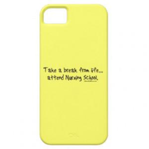Take a Break from Life - attend Nursing School iPhone 5 Case