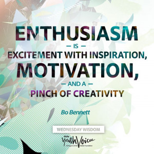 Enthusiasm is excitement with inspiration, motivation, and a pinch of ...